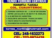 Vendo terreno centrico colonia cuauhtemoc - huamantla