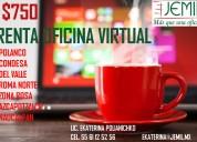 Rento oficinas virtuales en polanco, condesa, roma, del valle