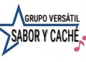 Sabor y cachÉ grupo versÁtil para fiestas al:551129-1032