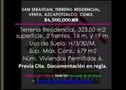 San sebastian, terreno residencial, venta, azcapotzalco, cdmx 323 m2